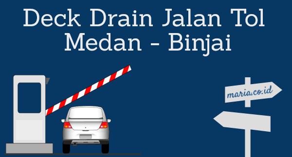 Deck Drain jalan Tol Medan - Binjai