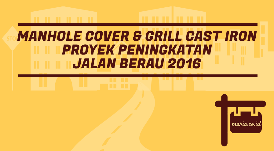 manhole cover & grill cast iron proyek peningkatan jalan berau 2016