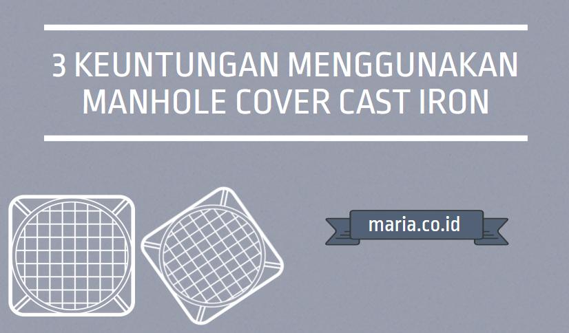 3 Keuntungan Menggunakan Manhole Cover Cast Iron