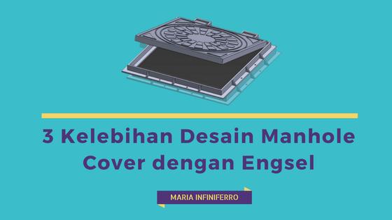 3 kelebihan desain manhole cover dengan engsel